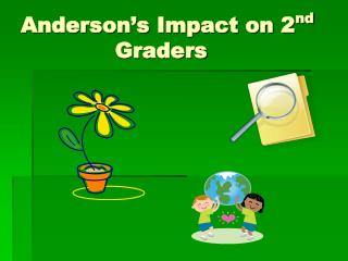 Anderson's Impact on 2 nd           Graders