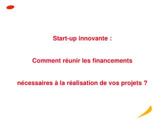 Start-up innovante :  Comment réunir les financements