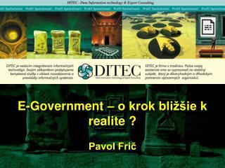 E-Government – o krok bližšie k realite ? Pavol Frič