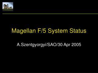 Magellan F/5 System Status