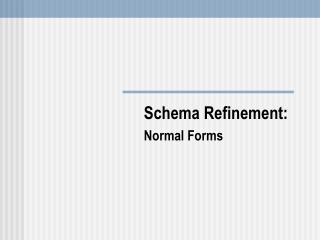 Schema Refinement: Normal Forms