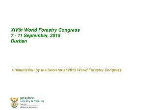 XIVth  World Forestry Congress 7 - 11 September, 2015 Durban