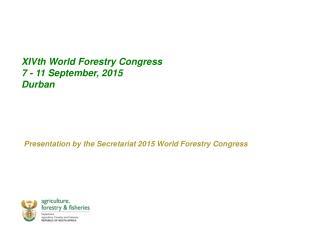XIVth  World Forestry Congress 7 - 11 September, 2015 Durban