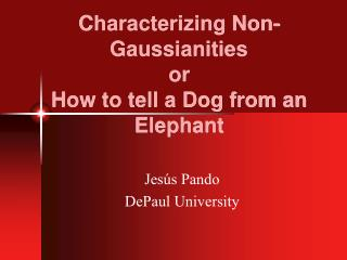 Characterizing Non-Gaussianities	 or  How to tell a Dog from an Elephant