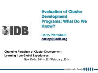 Evaluation of Cluster Development Programs: What Do We Know? Carlo  Pietrobelli carlop@iadb