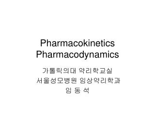 Pharmacokinetics Pharmacodynamics