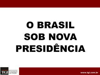 O BRASIL SOB NOVA PRESID�NCIA