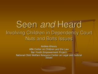 Seen  and  Heard Involving Children in Dependency Court Nuts and Bolts Issues
