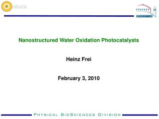 Nanostructured Water Oxidation Photocatalysts Heinz Frei February 3, 2010