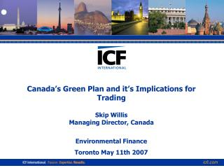 Canada's Green Plan and it's Implications for Trading Skip Willis Managing Director, Canada
