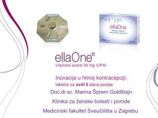 Ulipristal acetat 30 mg (UPA) Inovacija u hitnoj kontracepciji: tableta za svih  5  dana poslije