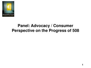 Panel: Advocacy / Consumer Perspective on the Progress of 508