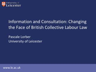 Information and Consultation: Changing the Face of British Collective Labour Law