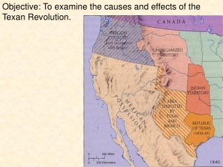 Objective: To examine the causes and effects of the Texan Revolution.