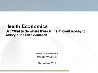 Health Economics  Or : What to do where there is insufficient money to satisfy our health demands