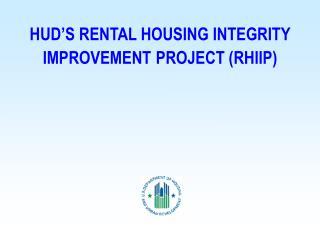 HUD'S RENTAL HOUSING INTEGRITY IMPROVEMENT PROJECT (RHIIP)