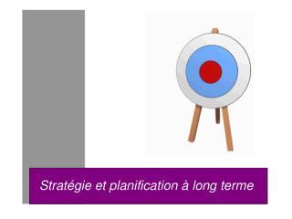 Stratégie et planification à long terme