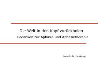 Die Welt in den Kopf zurückholen     Gedanken zur Aphasie und Aphasietherapie