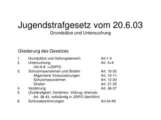 Jugendstrafgesetz vom 20.6.03 Grundsätze und Untersuchung