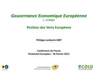 Gouvernance Economique Européenne (… et Belge) Position des Verts Européens Philippe Lamberts MEP