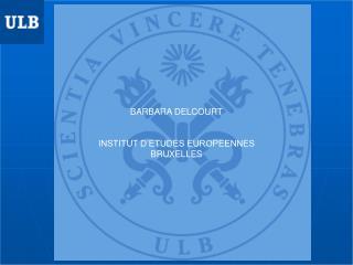 BARBARA DELCOURT INSTITUT D'ETUDES EUROPEENNES BRUXELLES