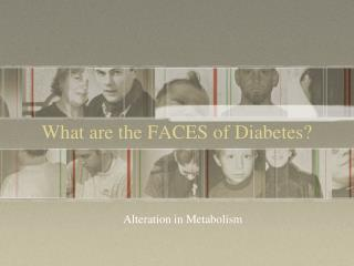 What are the FACES of Diabetes?