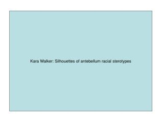 Kara Walker: Silhouettes of antebellum racial sterotypes