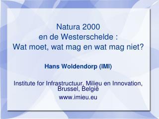 Natura 2000  en de Westerschelde : Wat moet, wat mag en wat mag niet?  Hans Woldendorp (IMI)