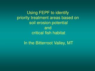 Using FEPF to identify  priority treatment areas based on  soil erosion potential and