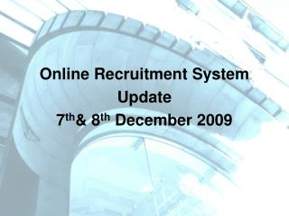 Online Recruitment System Update 7 th & 8 th  December 2009