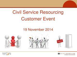 Civil Service Resourcing Customer Event 19 November 2014