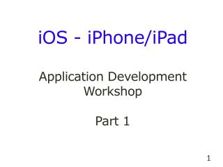 iOS - iPhone/iPad  Application Development Workshop Part 1