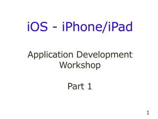iOS - iPhone/iPad  Application Development Workshop Part 1