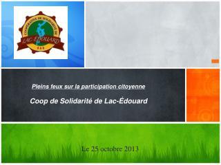 Pleins feux sur la participation citoyenne Coop de Solidarité de Lac-Édouard