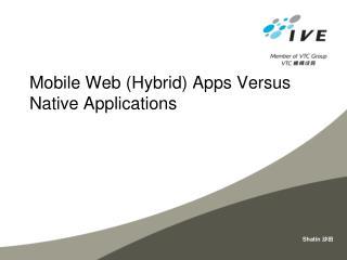 Mobile  Web (Hybrid)  Apps Versus  Native  Applications