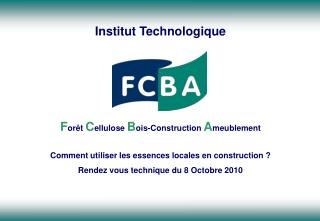Institut Technologique F or�t C ellulose B ois-Construction A meublement