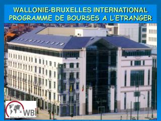 WALLONIE-BRUXELLES INTERNATIONAL PROGRAMME DE BOURSES A L'ETRANGER