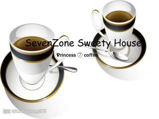 SevenZone Sweety House