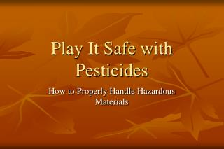 Play It Safe with Pesticides