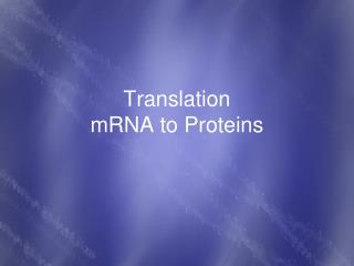 Translation mRNA to Proteins
