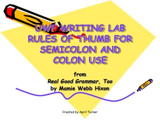 UWF WRITING LAB RULES OF THUMB FOR SEMICOLON AND COLON USE