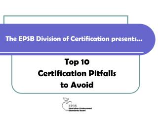 The EPSB Division of Certification presents