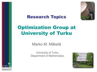 Research Topics Optimization Group at  University of Turku Marko M. Mäkelä