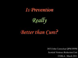 Is Prevention  Really  Better than Cure ?