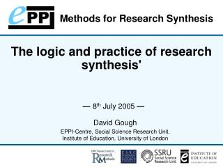The logic and practice of research synthesis       8th July 2005