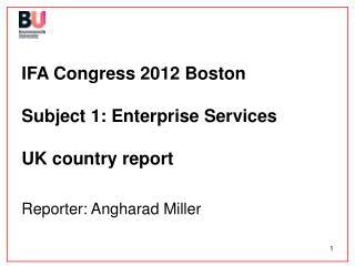 IFA Congress 2012 Boston Subject 1: Enterprise Services UK country report
