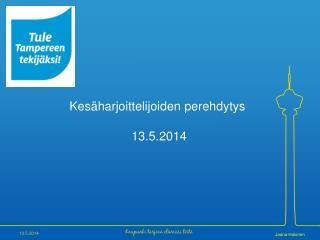 Kesäharjoittelijoiden perehdytys  13.5.2014