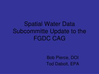 Spatial Water Data Subcommitte Update to the FGDC CAG