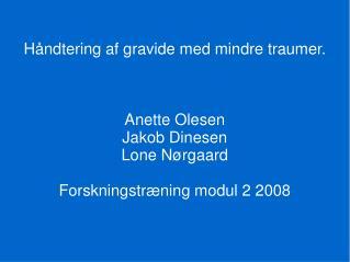 Håndtering af gravide med mindre traumer. Anette Olesen Jakob Dinesen Lone Nørgaard