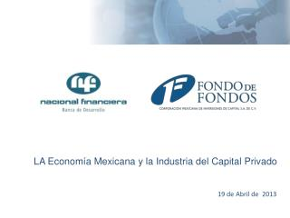 LA Economía Mexicana y la Industria del Capital Privado 19 de Abril de  2013